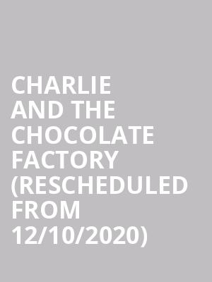 Charlie and the Chocolate Factory (Rescheduled from 12/10/2020) at Bass Concert Hall